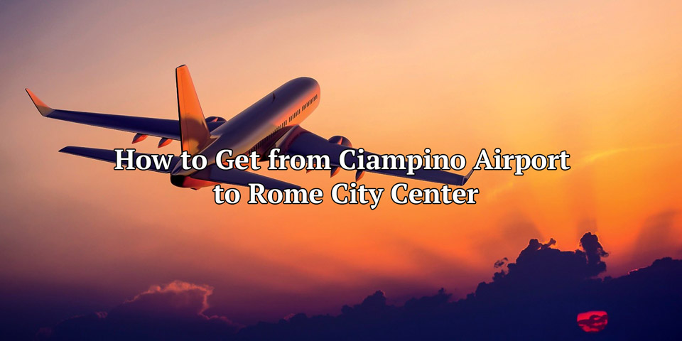 How to Get from Ciampino Airport to Rome City Center