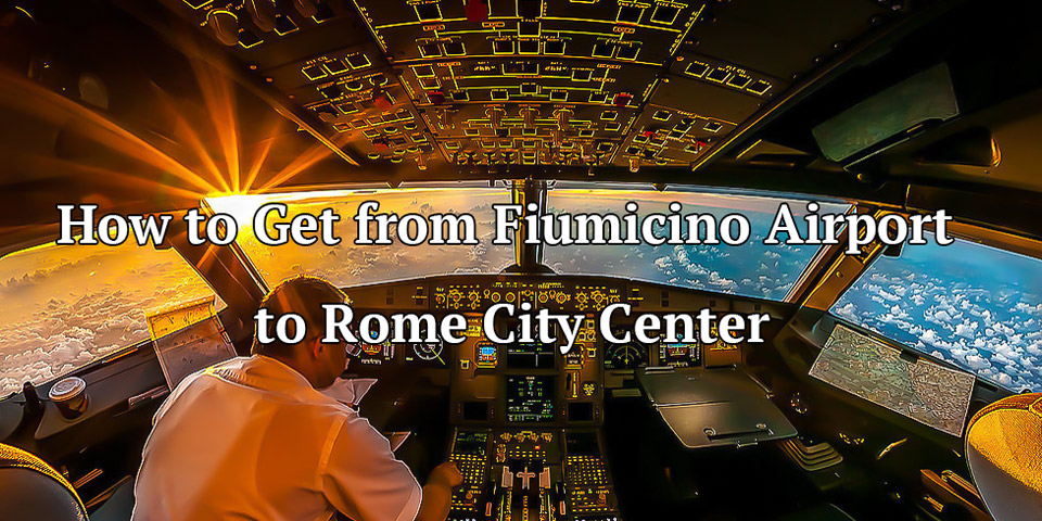 How to Get from Fiumicino Airport to Rome City Center