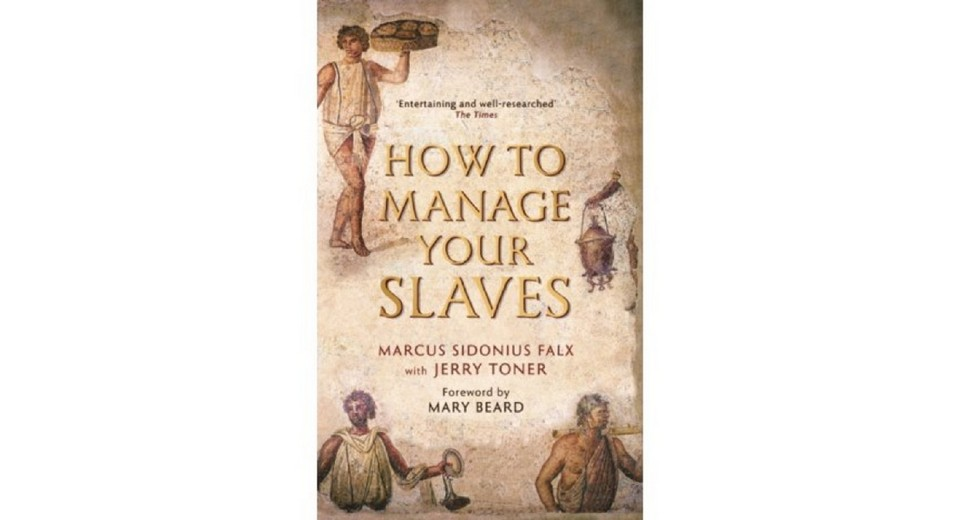 Marcus Sidonius Falx - How to Manage Your Slaves