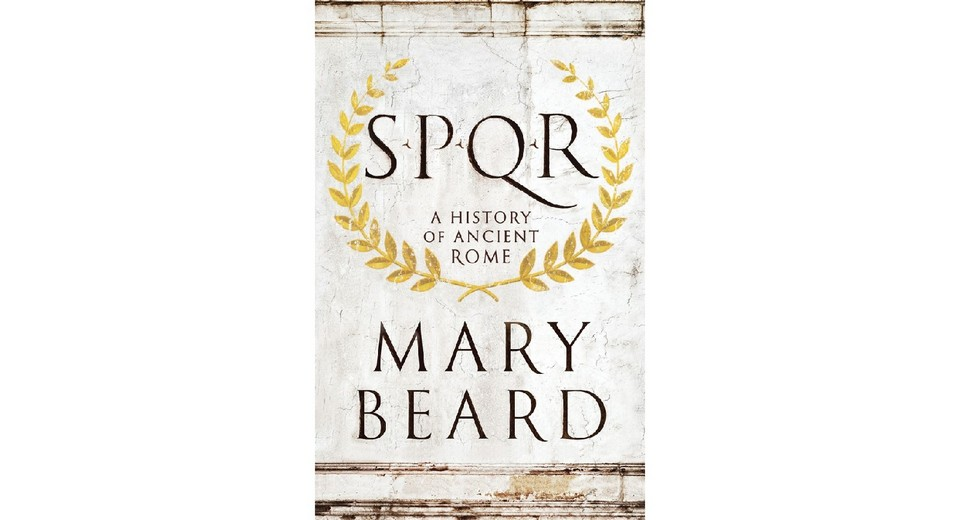 Mary Beard - SPQR: A History of Ancient Rome